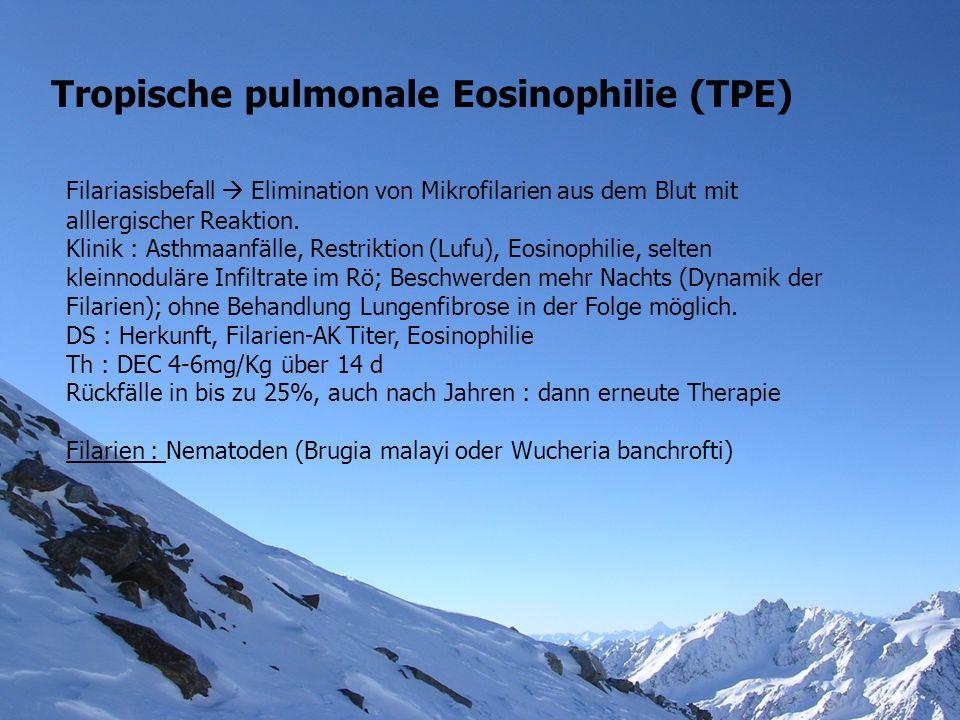 Tropische pulmonale Eosinophilie (TPE) Filariasisbefall Elimination von Mikrofilarien aus dem Blut mit alllergischer Reaktion. Klinik : Asthmaanfälle,
