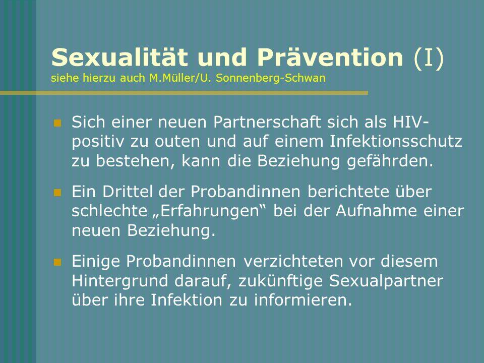 Sexualität und Prävention (I) siehe hierzu auch M.Müller/U. Sonnenberg-Schwan Sich einer neuen Partnerschaft sich als HIV- positiv zu outen und auf ei