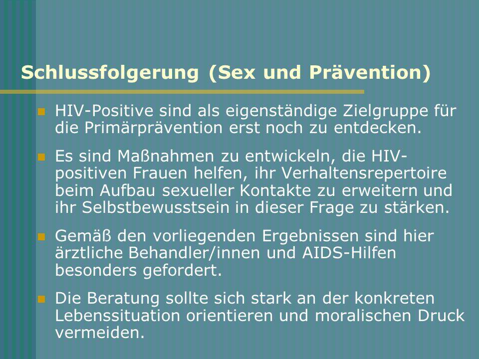 Schlussfolgerung (Sex und Prävention) HIV-Positive sind als eigenständige Zielgruppe für die Primärprävention erst noch zu entdecken. Es sind Maßnahme