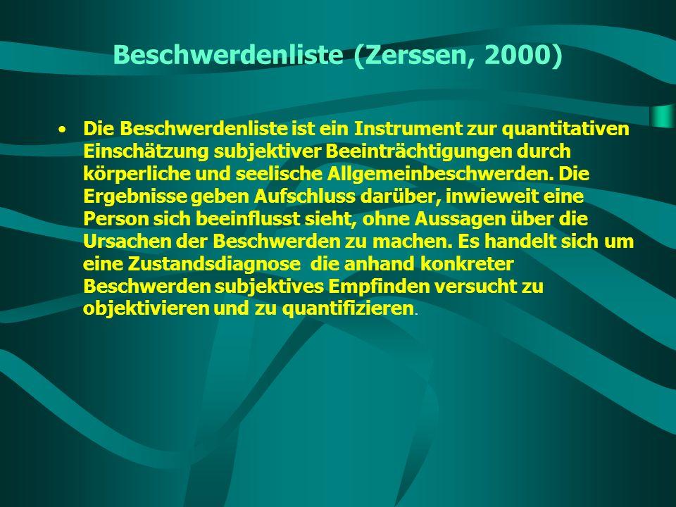 Beschwerdenliste (Zerssen, 2000) Die Beschwerdenliste ist ein Instrument zur quantitativen Einschätzung subjektiver Beeinträchtigungen durch körperlic