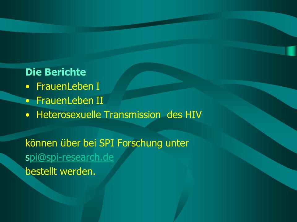 Die Berichte FrauenLeben I FrauenLeben II Heterosexuelle Transmission des HIV können über bei SPI Forschung unter spi@spi-research.depi@spi-research.d