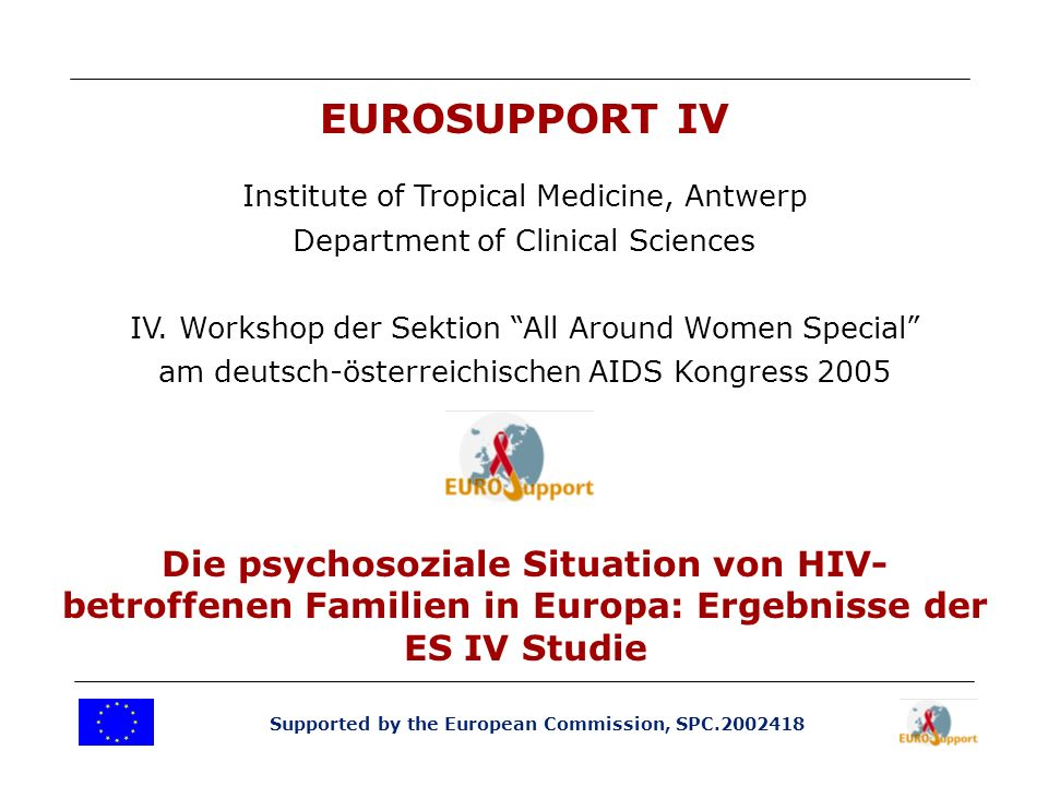 Supported by the European Commission, SPC.2002418 EUROSUPPORT IV Institute of Tropical Medicine, Antwerp Department of Clinical Sciences IV.