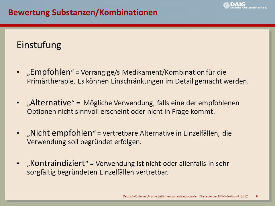 Deutsch-Österreichische Letilinien zur antiretroviralen Therapie der HIV-Infektion 4_2012 7 Efavirenz** Nevirapin*** Atazanavir/r Darunavir/r Lopinavir/r Fosamprenavir/r Saquinavir/r Raltegravir NNRTI PI/r INI + empfohlen Alternative * nur für HLA-B*5701-Negative; Cave: evtl.