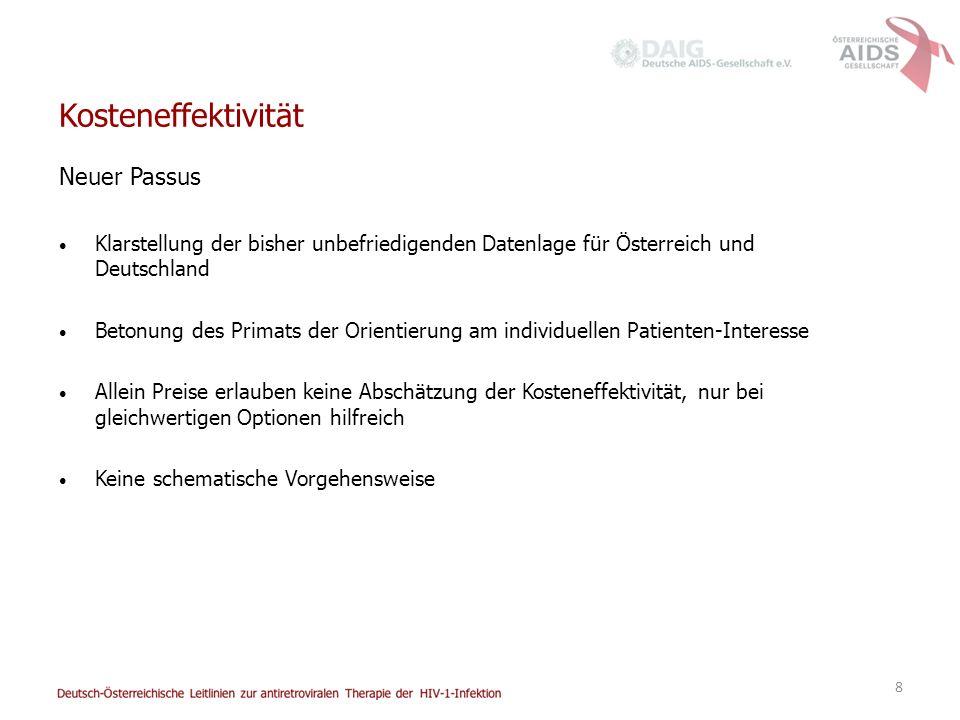 8 Kosteneffektivität Neuer Passus Klarstellung der bisher unbefriedigenden Datenlage für Österreich und Deutschland Betonung des Primats der Orientierung am individuellen Patienten-Interesse Allein Preise erlauben keine Abschätzung der Kosteneffektivität, nur bei gleichwertigen Optionen hilfreich Keine schematische Vorgehensweise