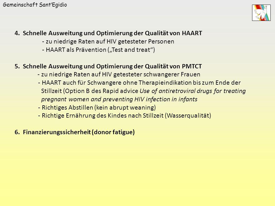 Gemeinschaft SantEgidio 4. Schnelle Ausweitung und Optimierung der Qualität von HAART - zu niedrige Raten auf HIV getesteter Personen - HAART als Präv