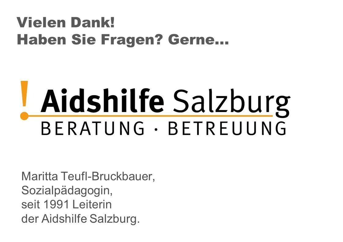 Vielen Dank! Haben Sie Fragen? Gerne... Maritta Teufl-Bruckbauer, Sozialpädagogin, seit 1991 Leiterin der Aidshilfe Salzburg.