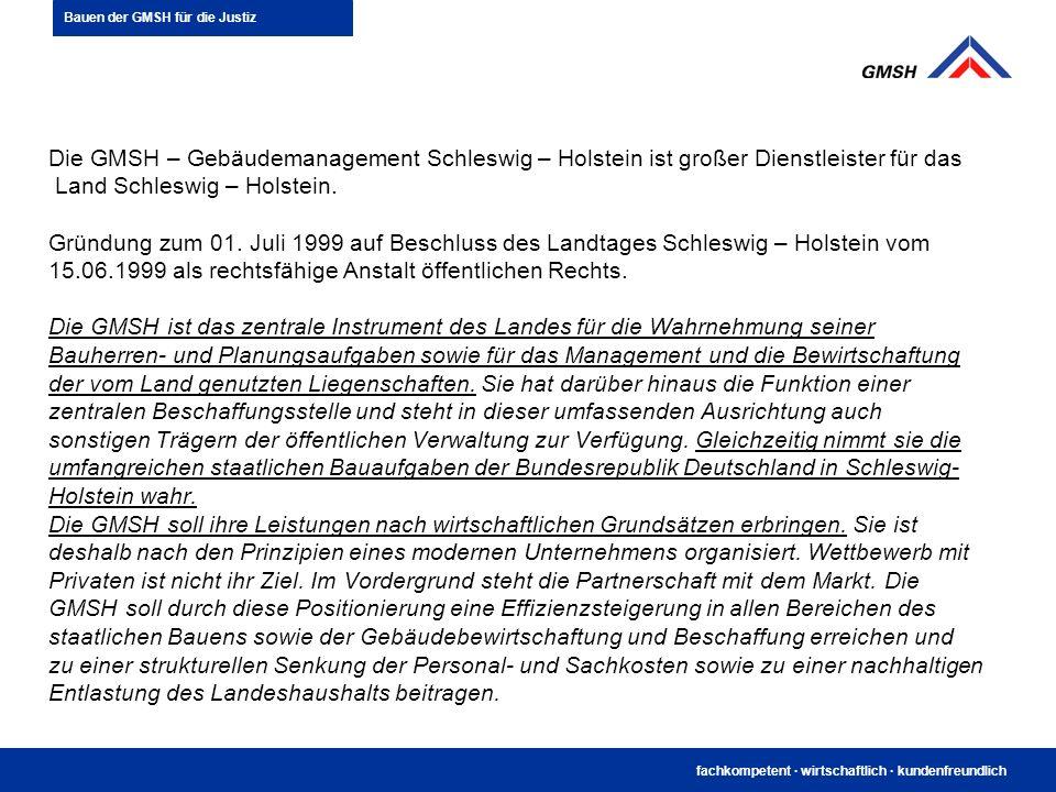 fachkompetent · wirtschaftlich · kundenfreundlich Die GMSH – Gebäudemanagement Schleswig – Holstein ist großer Dienstleister für das Land Schleswig –