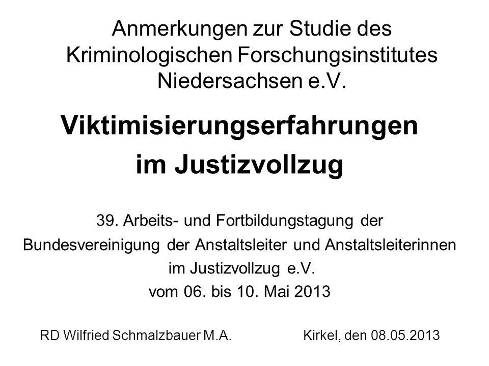 Anmerkungen zur Studie des Kriminologischen Forschungsinstitutes Niedersachsen e.V. Viktimisierungserfahrungen im Justizvollzug 39. Arbeits- und Fortb
