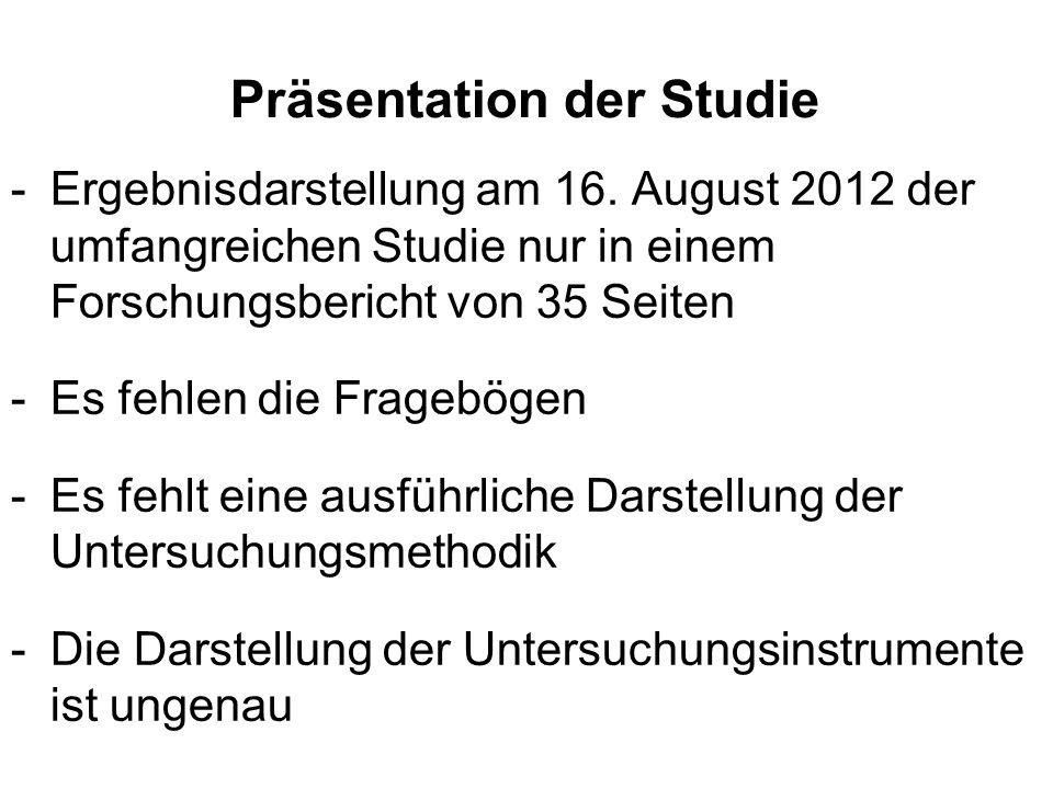 Präsentation der Studie -Ergebnisdarstellung am 16. August 2012 der umfangreichen Studie nur in einem Forschungsbericht von 35 Seiten -Es fehlen die F