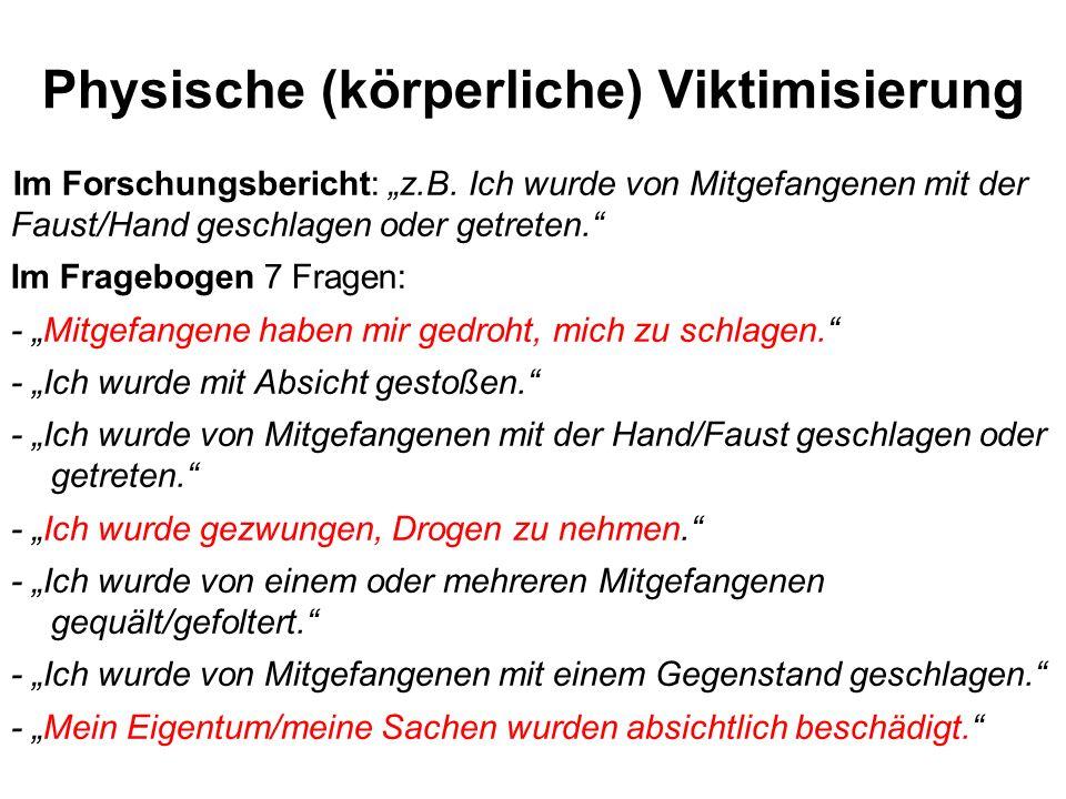 Physische (körperliche) Viktimisierung Im Forschungsbericht: z.B. Ich wurde von Mitgefangenen mit der Faust/Hand geschlagen oder getreten. Im Fragebog
