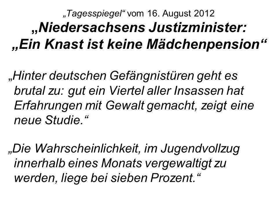 Tagesspiegel vom 16. August 2012Niedersachsens Justizminister: Ein Knast ist keine Mädchenpension Hinter deutschen Gefängnistüren geht es brutal zu: g