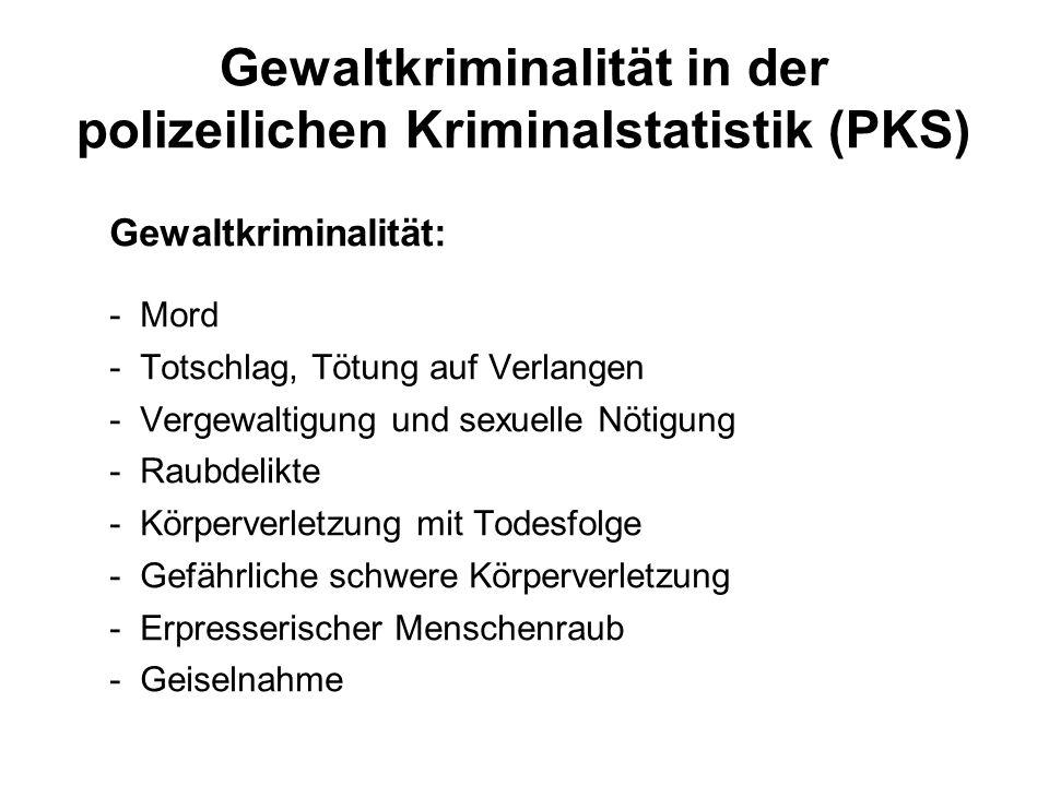 Gewaltkriminalität in der polizeilichen Kriminalstatistik (PKS) Gewaltkriminalität: - Mord - Totschlag, Tötung auf Verlangen - Vergewaltigung und sexu