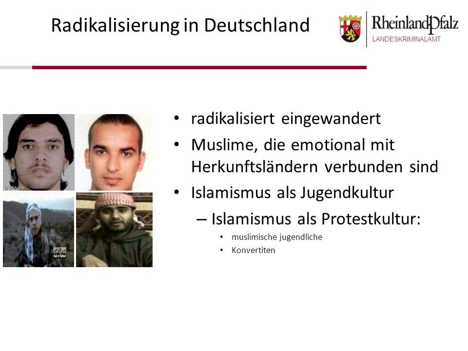 LANDESKRIMINALAMT Radikalisierung in Deutschland radikalisiert eingewandert Muslime, die emotional mit Herkunftsländern verbunden sind Islamismus als