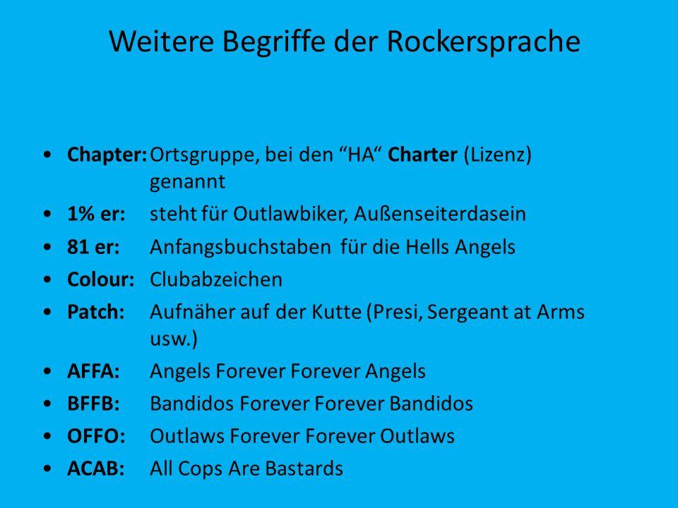 Weitere Begriffe der Rockersprache Chapter:Ortsgruppe, bei den HA Charter (Lizenz) genannt 1% er:steht für Outlawbiker, Außenseiterdasein 81 er: Anfan