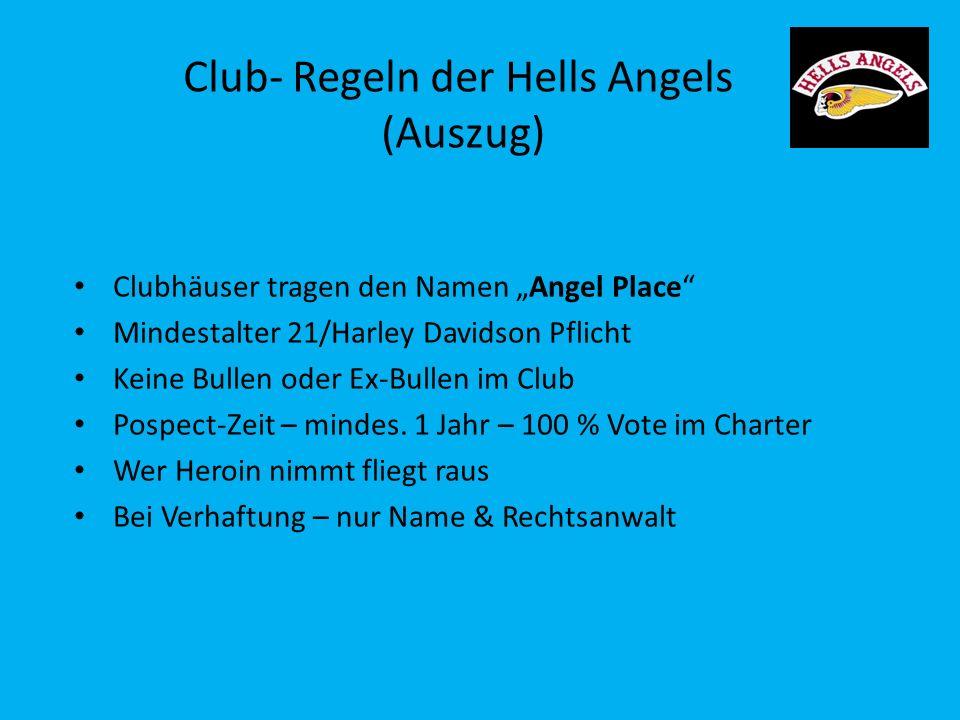 Club- Regeln der Hells Angels (Auszug) Clubhäuser tragen den Namen Angel Place Mindestalter 21/Harley Davidson Pflicht Keine Bullen oder Ex-Bullen im