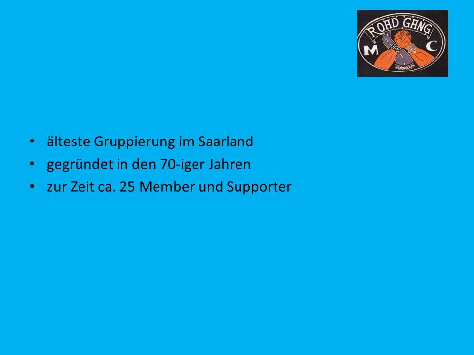 älteste Gruppierung im Saarland gegründet in den 70-iger Jahren zur Zeit ca. 25 Member und Supporter