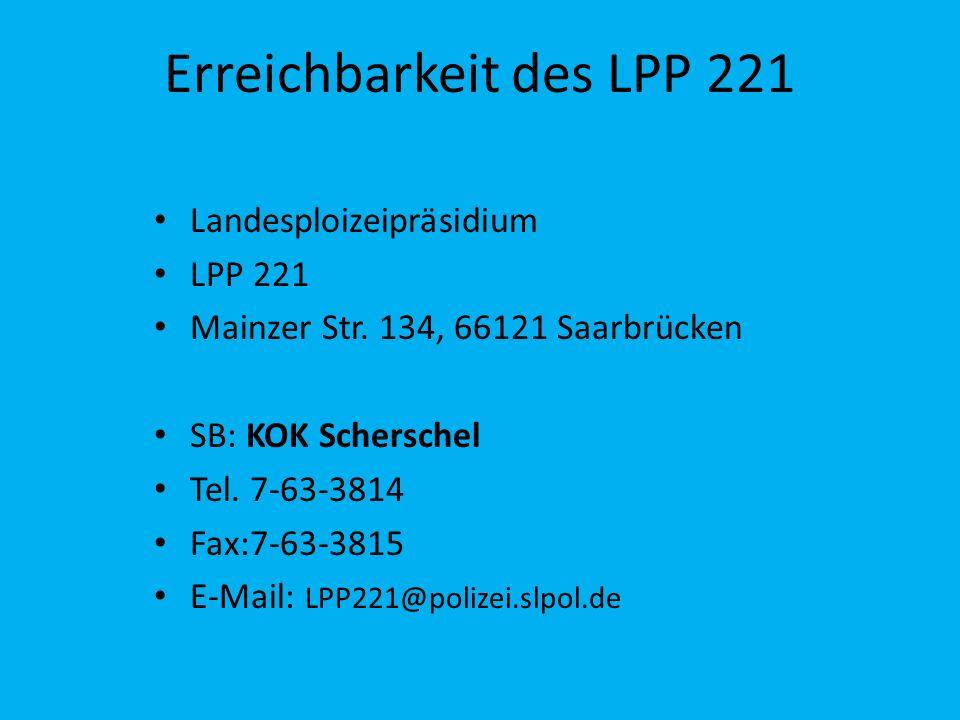 Erreichbarkeit des LPP 221 Landesploizeipräsidium LPP 221 Mainzer Str. 134, 66121 Saarbrücken SB: KOK Scherschel Tel. 7-63-3814 Fax:7-63-3815 E-Mail: