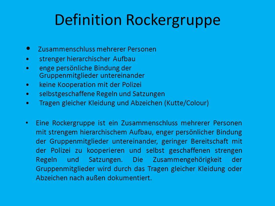 Definition Rockergruppe Zusammenschluss mehrerer Personen strenger hierarchischer Aufbau enge persönliche Bindung der Gruppenmitglieder untereinander