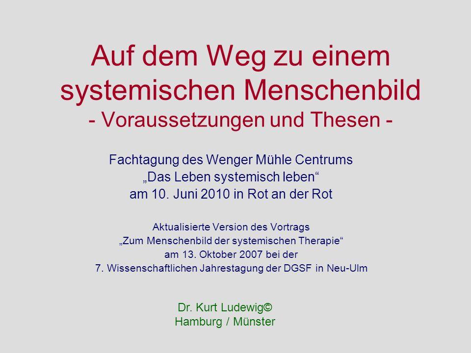 Auf dem Weg zu einem systemischen Menschenbild - Voraussetzungen und Thesen - Fachtagung des Wenger Mühle Centrums Das Leben systemisch leben am 10. J
