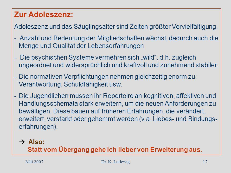 Mai 2007Dr. K. Ludewig17 Zur Adoleszenz: Adoleszenz und das Säuglingsalter sind Zeiten größter Vervielfältigung. - Anzahl und Bedeutung der Mitgliedsc