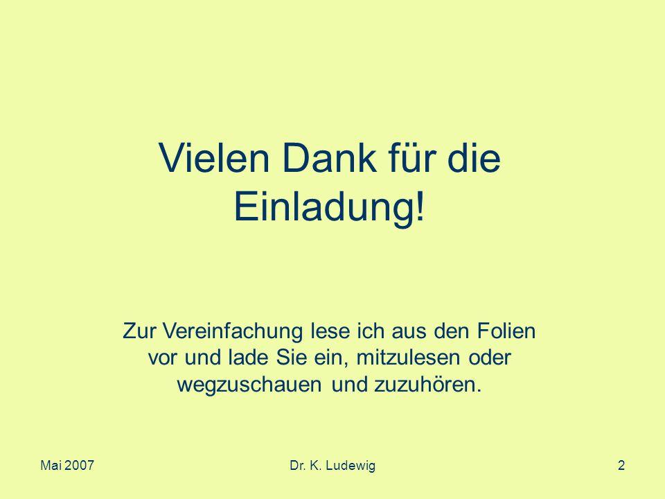 Mai 2007Dr. K. Ludewig53 Vielen Dank für Ihre Aufmerksamkeit!