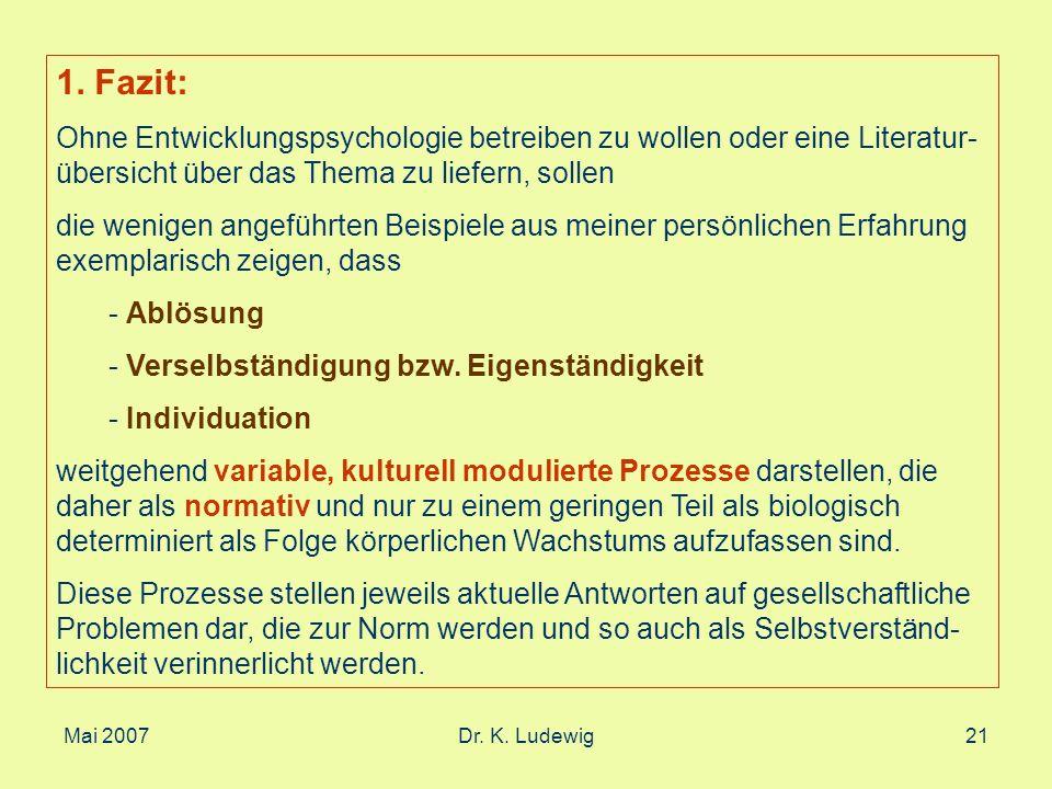 Mai 2007Dr. K. Ludewig21 1. Fazit: Ohne Entwicklungspsychologie betreiben zu wollen oder eine Literatur- übersicht über das Thema zu liefern, sollen d