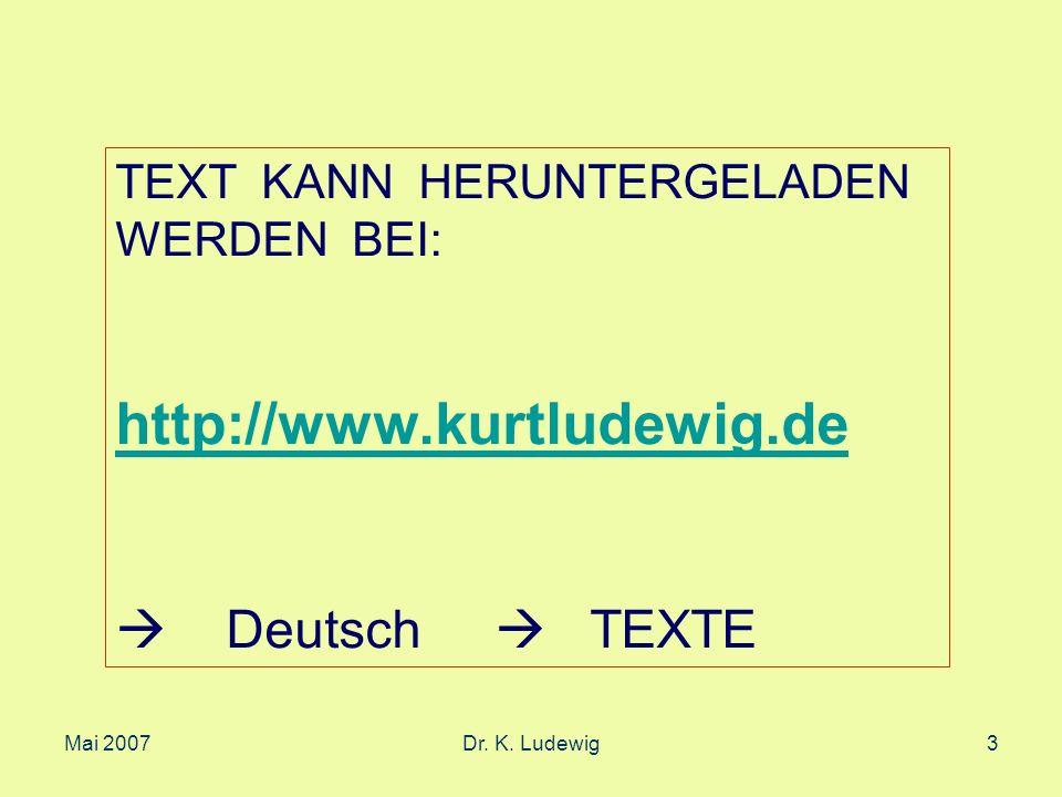 Mai 2007Dr. K. Ludewig3 TEXT KANN HERUNTERGELADEN WERDEN BEI: http://www.kurtludewig.de Deutsch TEXTE