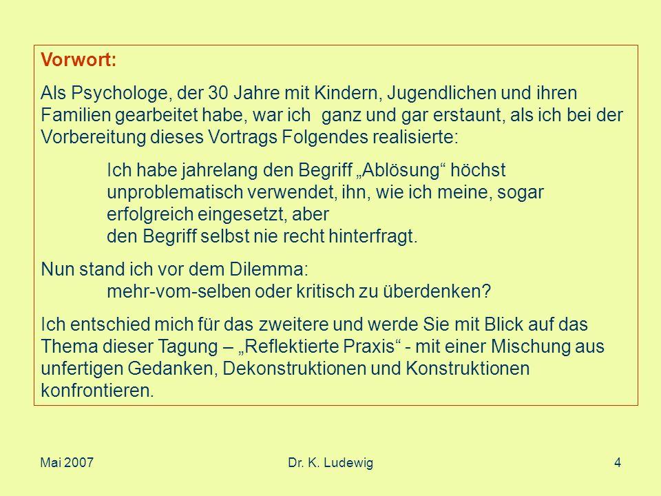 Mai 2007Dr. K. Ludewig4 Vorwort: Als Psychologe, der 30 Jahre mit Kindern, Jugendlichen und ihren Familien gearbeitet habe, war ich ganz und gar ersta