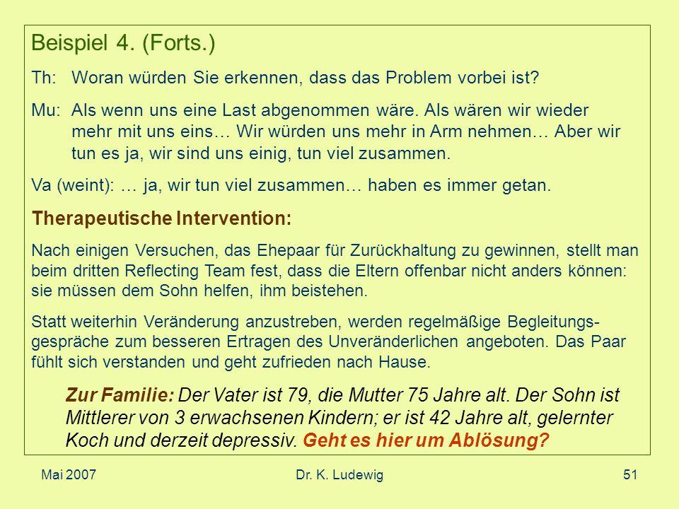 Mai 2007Dr. K. Ludewig51 Beispiel 4. (Forts.) Th:Woran würden Sie erkennen, dass das Problem vorbei ist? Mu:Als wenn uns eine Last abgenommen wäre. Al