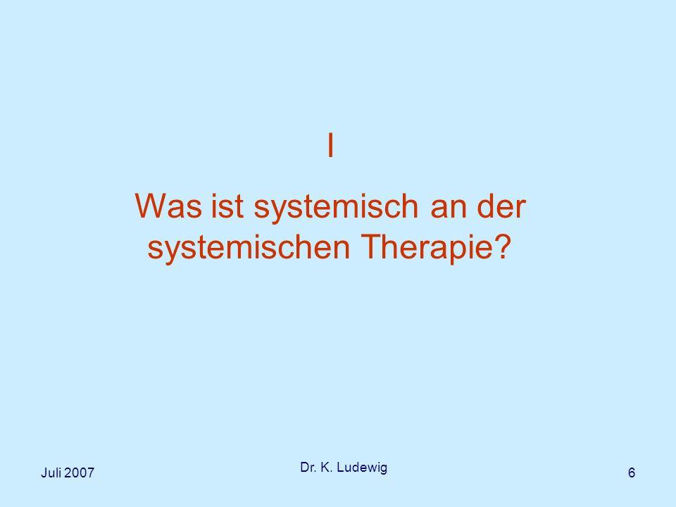 Juli 2007 Dr.K. Ludewig 7 Was ist Systemische Therapie.