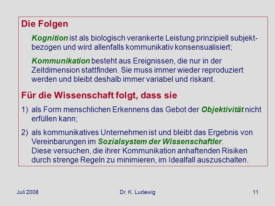 Juli 2008Dr. K. Ludewig11 Die Folgen Kognition ist als biologisch verankerte Leistung prinzipiell subjekt- bezogen und wird allenfalls kommunikativ ko