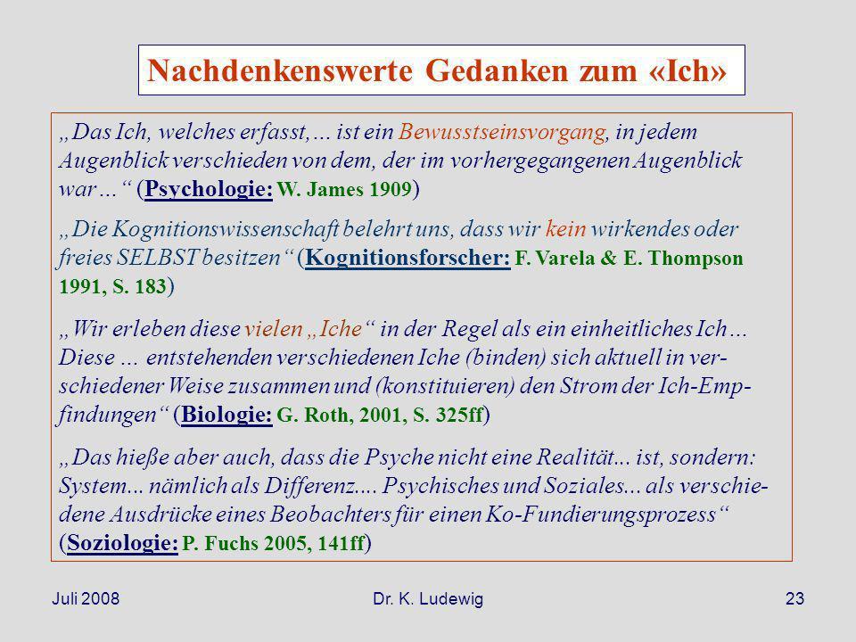 Juli 2008Dr. K. Ludewig23 Das Ich, welches erfasst,… ist ein Bewusstseinsvorgang, in jedem Augenblick verschieden von dem, der im vorhergegangenen Aug