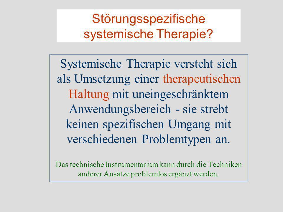 Störungsspezifische systemische Therapie? Systemische Therapie versteht sich als Umsetzung einer therapeutischen Haltung mit uneingeschränktem Anwendu