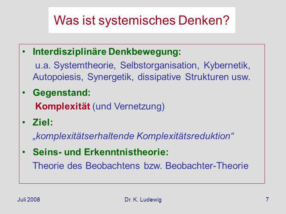 Juli 2008Dr. K. Ludewig7 Interdisziplinäre Denkbewegung: u.a. Systemtheorie, Selbstorganisation, Kybernetik, Autopoiesis, Synergetik, dissipative Stru