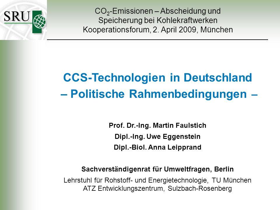CO 2 -Emissionen – Abscheidung und Speicherung bei Kohlekraftwerken Kooperationsforum, 2. April 2009, München CCS-Technologien in Deutschland – Politi