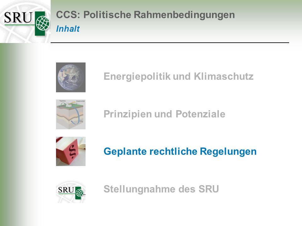 Energiepolitik und Klimaschutz Prinzipien und Potenziale Geplante rechtliche Regelungen Stellungnahme des SRU CCS: Politische Rahmenbedingungen Inhalt