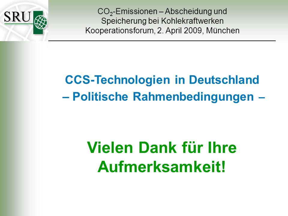 Vielen Dank für Ihre Aufmerksamkeit! CO 2 -Emissionen – Abscheidung und Speicherung bei Kohlekraftwerken Kooperationsforum, 2. April 2009, München CCS