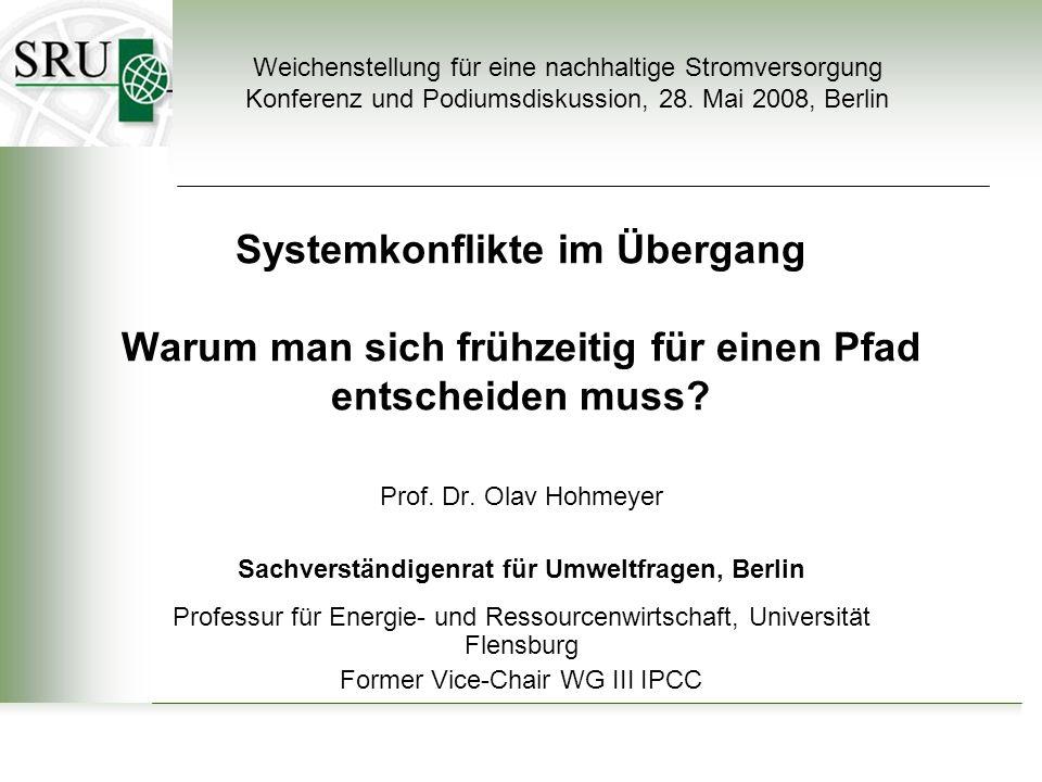 Systemkonflikte im Übergang Warum man sich frühzeitig für einen Pfad entscheiden muss? Prof. Dr. Olav Hohmeyer Sachverständigenrat für Umweltfragen, B