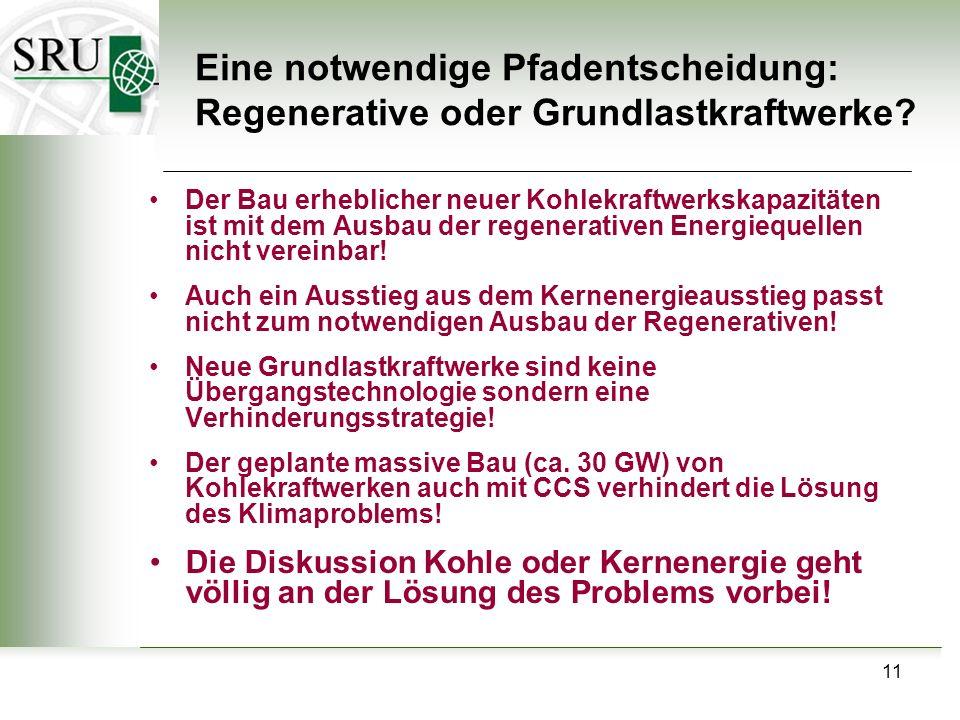 11 Eine notwendige Pfadentscheidung: Regenerative oder Grundlastkraftwerke? Der Bau erheblicher neuer Kohlekraftwerkskapazitäten ist mit dem Ausbau de