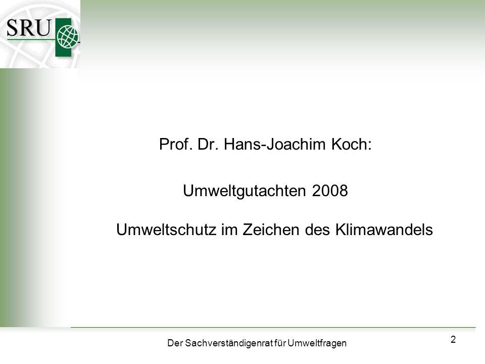 Der Sachverständigenrat für Umweltfragen 2 Prof. Dr. Hans-Joachim Koch: Umweltgutachten 2008 Umweltschutz im Zeichen des Klimawandels
