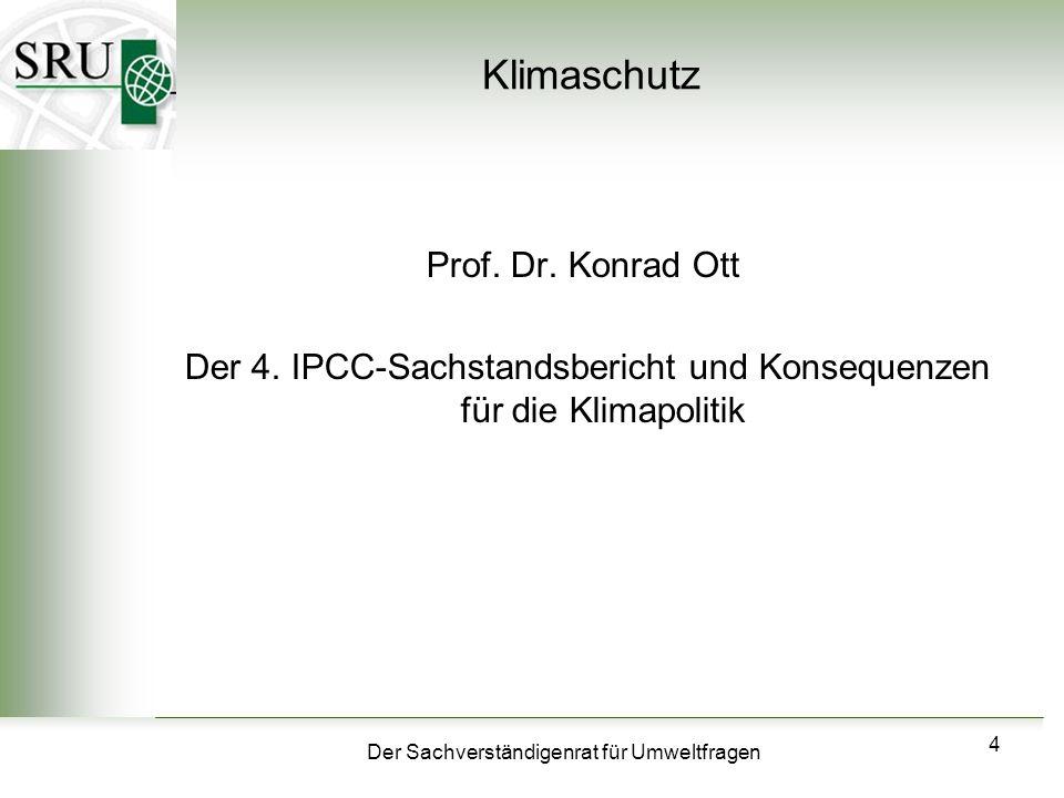 Der Sachverständigenrat für Umweltfragen 4 Klimaschutz Prof. Dr. Konrad Ott Der 4. IPCC-Sachstandsbericht und Konsequenzen für die Klimapolitik