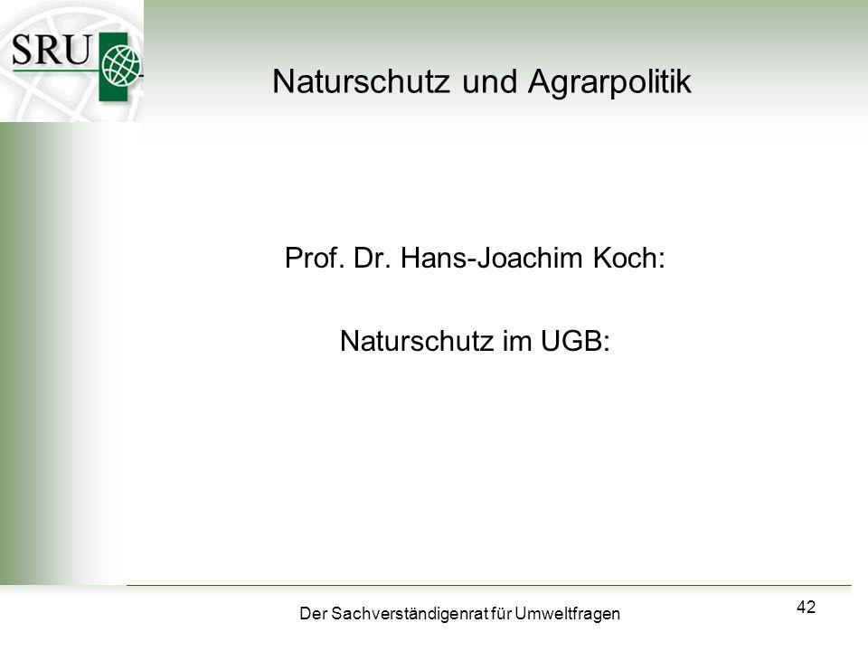 Der Sachverständigenrat für Umweltfragen 42 Naturschutz und Agrarpolitik Prof. Dr. Hans-Joachim Koch: Naturschutz im UGB: