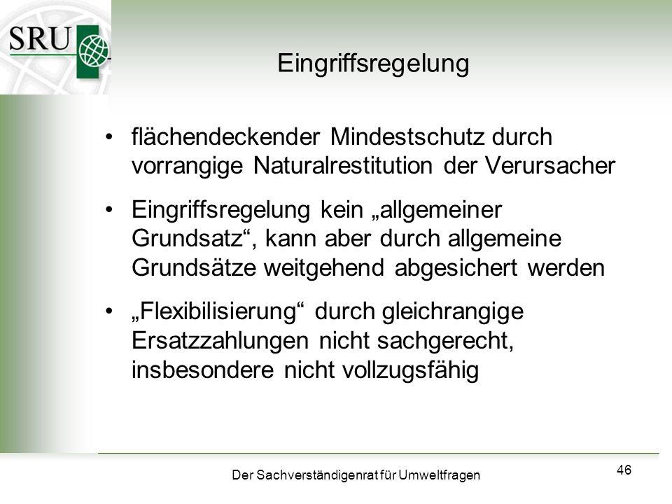 Der Sachverständigenrat für Umweltfragen 46 Eingriffsregelung flächendeckender Mindestschutz durch vorrangige Naturalrestitution der Verursacher Eingr