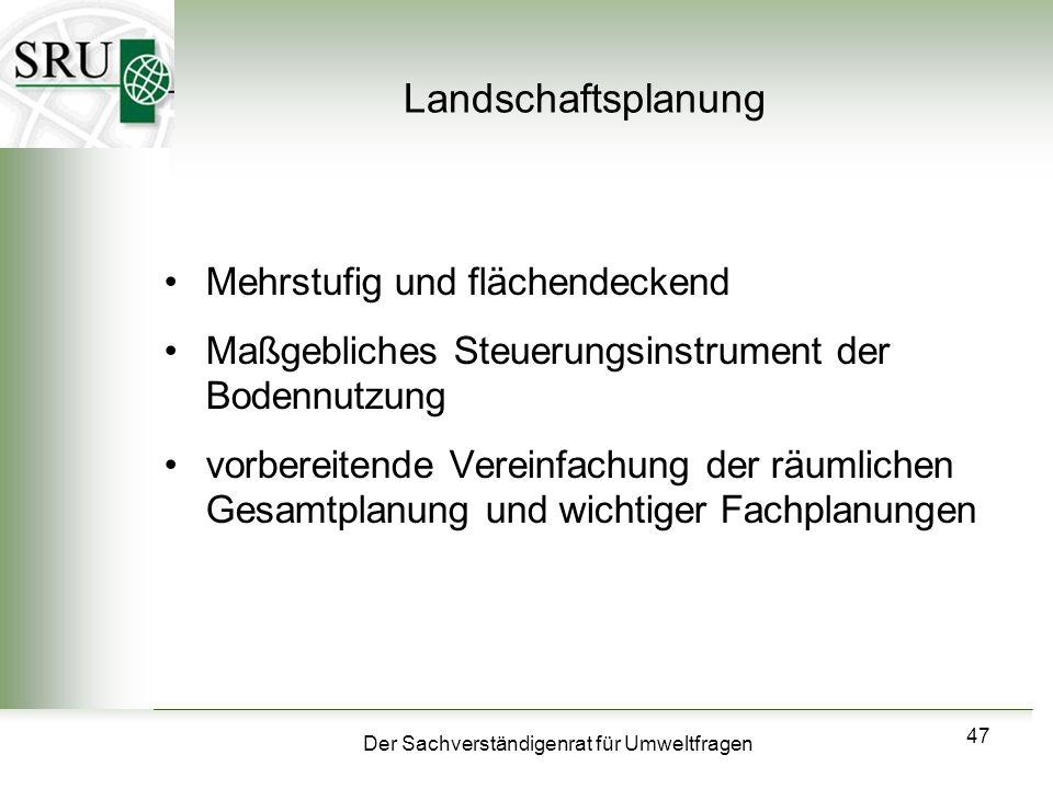 Der Sachverständigenrat für Umweltfragen 47 Landschaftsplanung Mehrstufig und flächendeckend Maßgebliches Steuerungsinstrument der Bodennutzung vorber