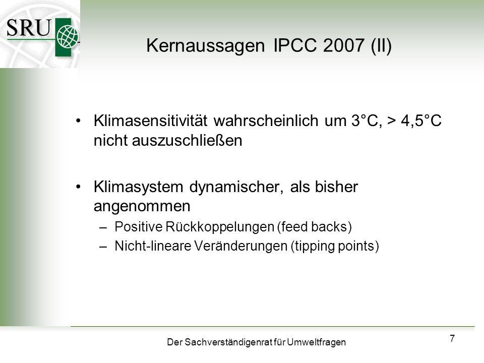 Der Sachverständigenrat für Umweltfragen 7 Kernaussagen IPCC 2007 (II) Klimasensitivität wahrscheinlich um 3°C, > 4,5°C nicht auszuschließen Klimasyst