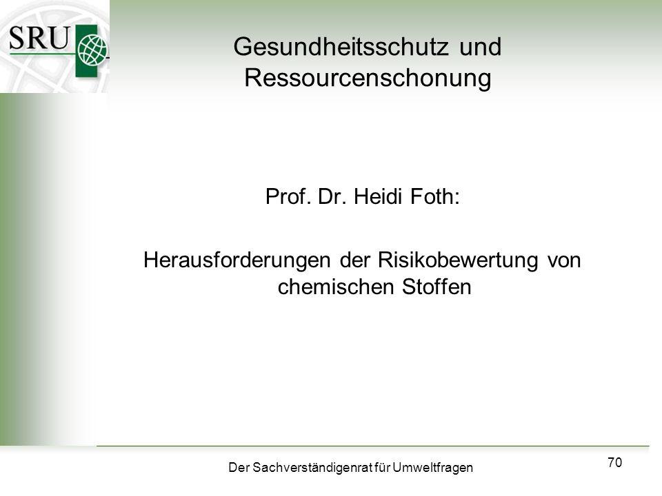 Der Sachverständigenrat für Umweltfragen 70 Gesundheitsschutz und Ressourcenschonung Prof. Dr. Heidi Foth: Herausforderungen der Risikobewertung von c