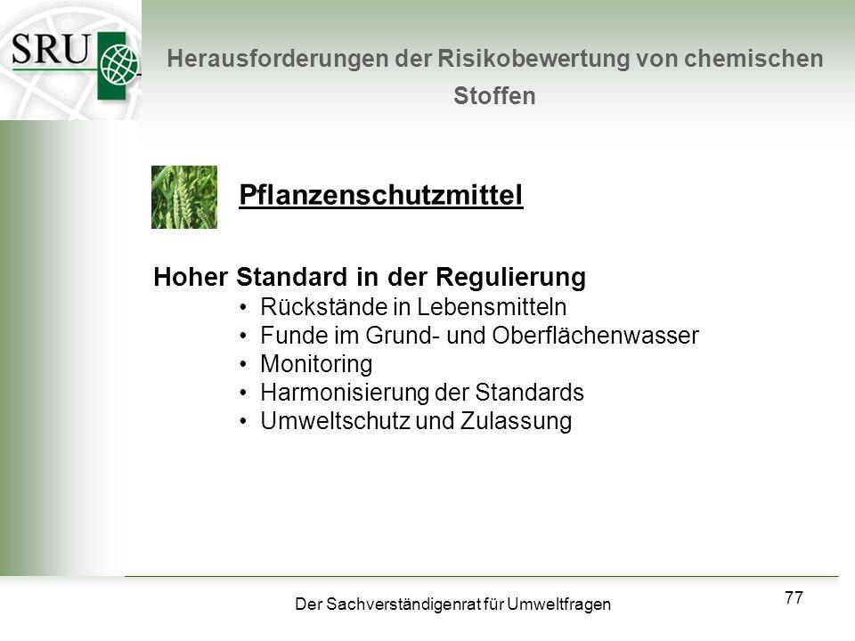 Der Sachverständigenrat für Umweltfragen 77 Herausforderungen der Risikobewertung von chemischen Stoffen Pflanzenschutzmittel Hoher Standard in der Re