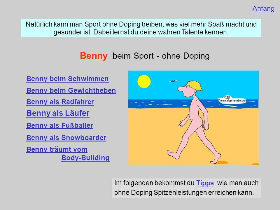 Benny beim Schwimmen Natürlich kann man Sport ohne Doping treiben, was viel mehr Spaß macht und gesünder ist. Dabei lernst du deine wahren Talente ken