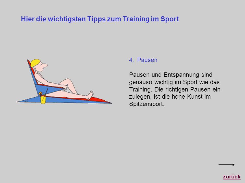 Hier die wichtigsten Tipps zum Training im Sport 4. Pausen Pausen und Entspannung sind genauso wichtig im Sport wie das Training. Die richtigen Pausen