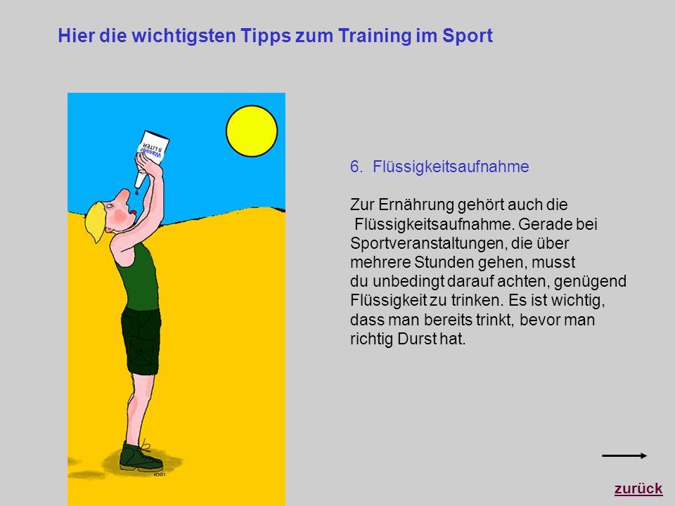 Hier die wichtigsten Tipps zum Training im Sport 6. Flüssigkeitsaufnahme Zur Ernährung gehört auch die Flüssigkeitsaufnahme. Gerade bei Sportveranstal